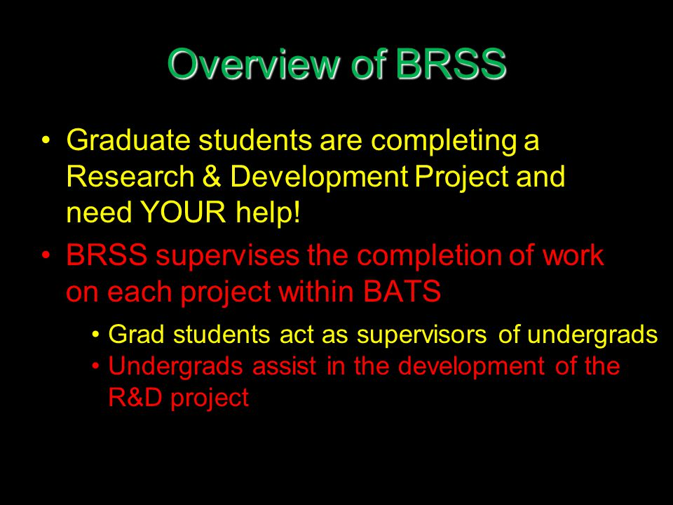 The Projects Behavioral Research Supervisory System (BRSS) Behavior Analysis Training System (BATS) Behavioral Systems Analysis Project (BSAP) Graduate Records Exam Preparation (GRE-Prep) Self-Management (SM)