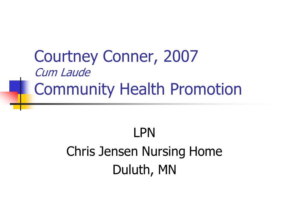 Courtney Conner, 2007 Cum Laude Community Health Promotion LPN Chris Jensen Nursing Home Duluth, MN