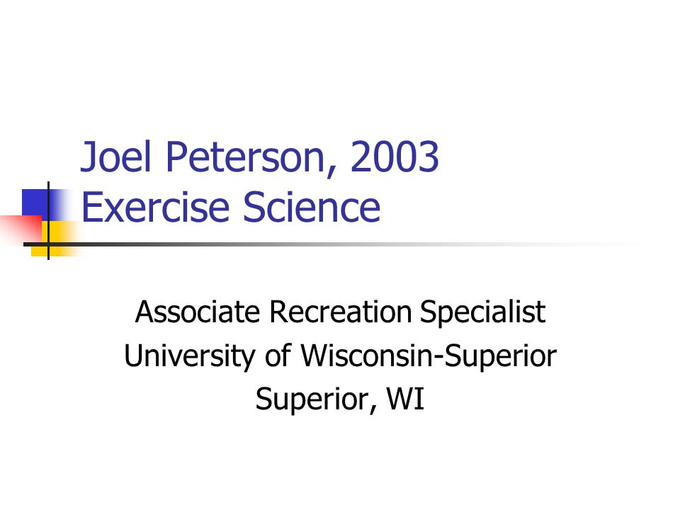 Joel Peterson, 2003 Exercise Science Associate Recreation Specialist University of Wisconsin-Superior Superior, WI