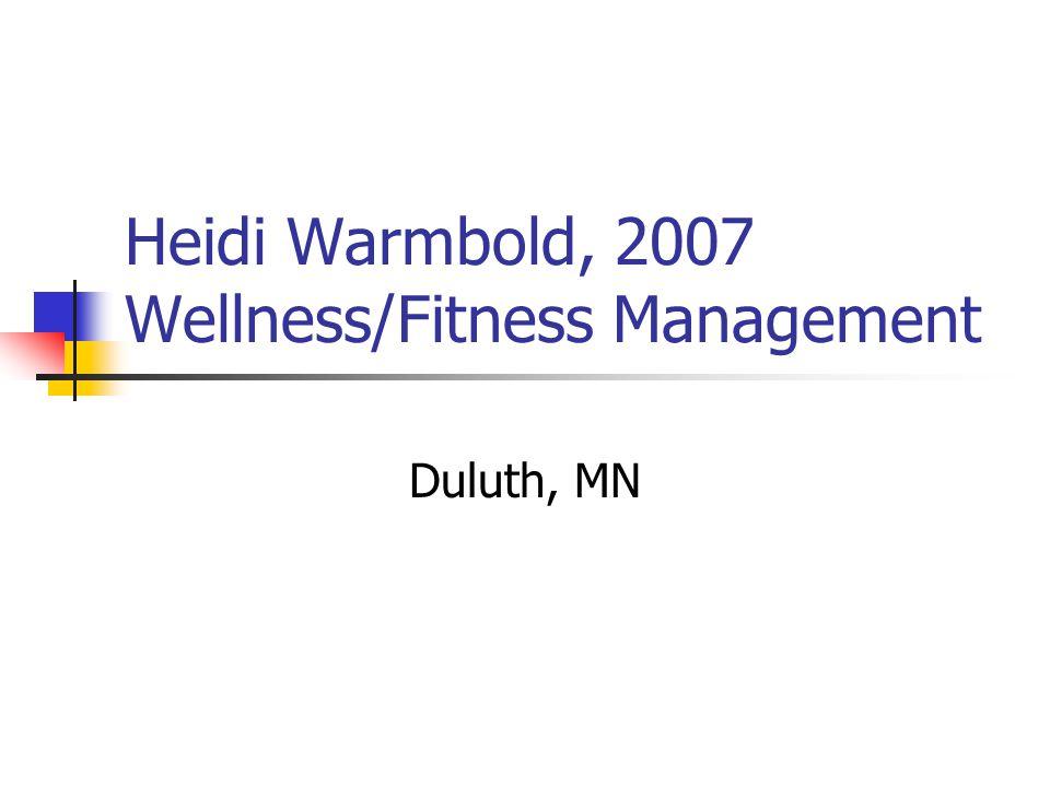 Heidi Warmbold, 2007 Wellness/Fitness Management Duluth, MN