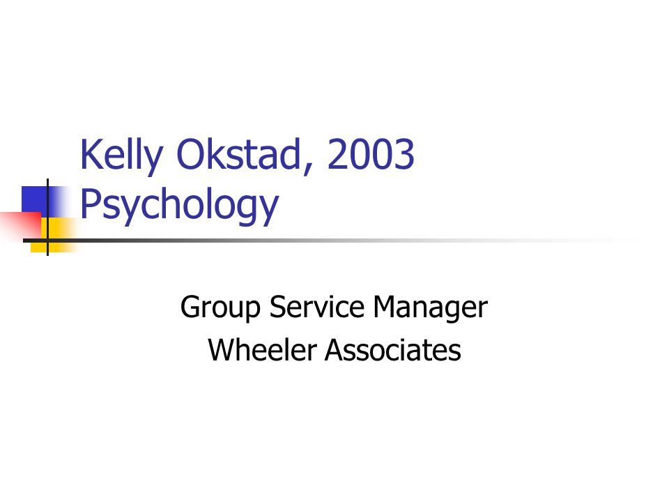 Kelly Okstad, 2003 Psychology Group Service Manager Wheeler Associates