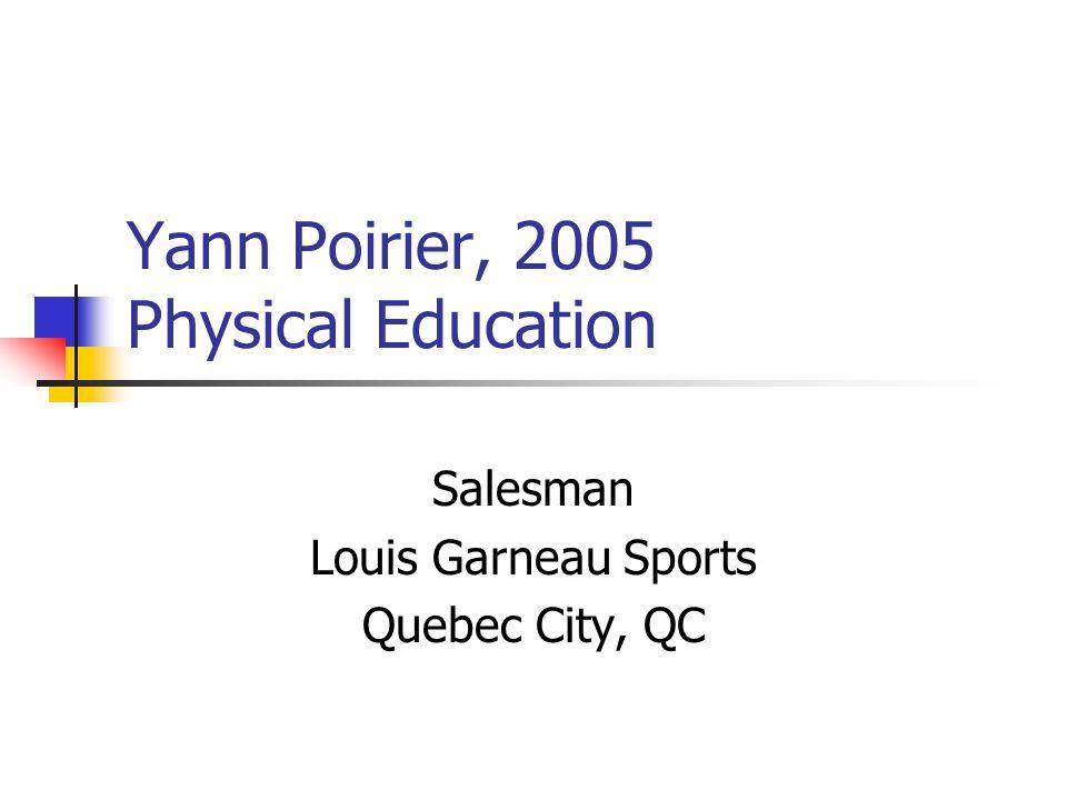 Yann Poirier, 2005 Physical Education Salesman Louis Garneau Sports Quebec City, QC