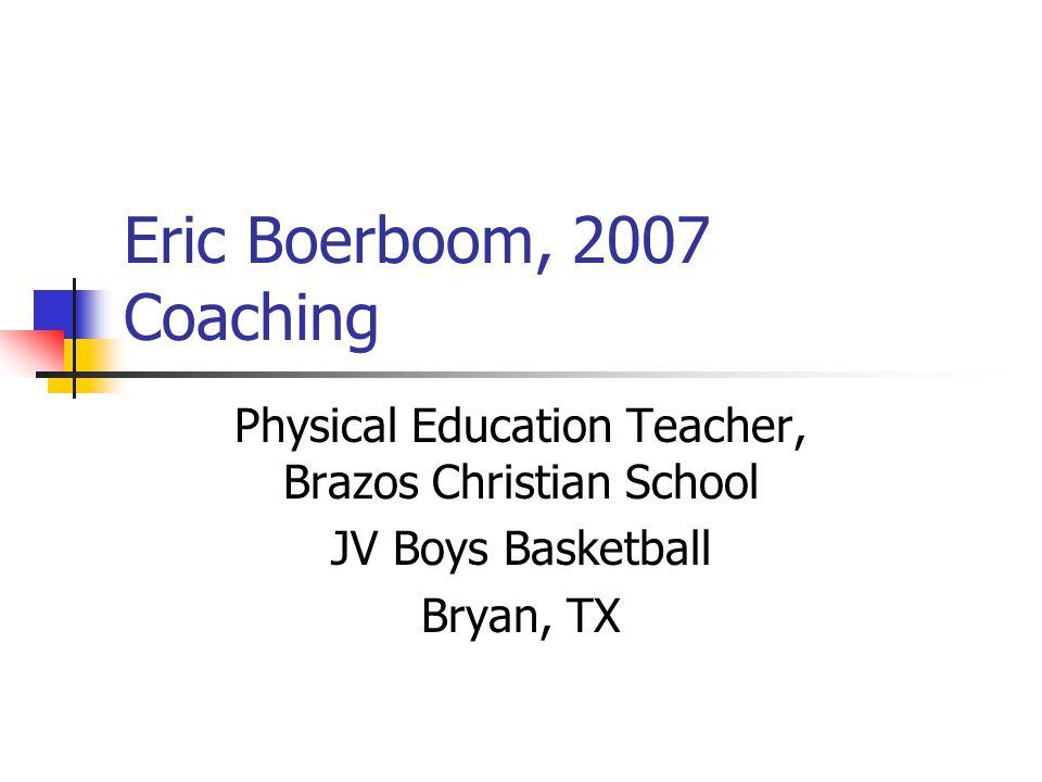 Eric Boerboom, 2007 Coaching Physical Education Teacher, Brazos Christian School JV Boys Basketball Bryan, TX