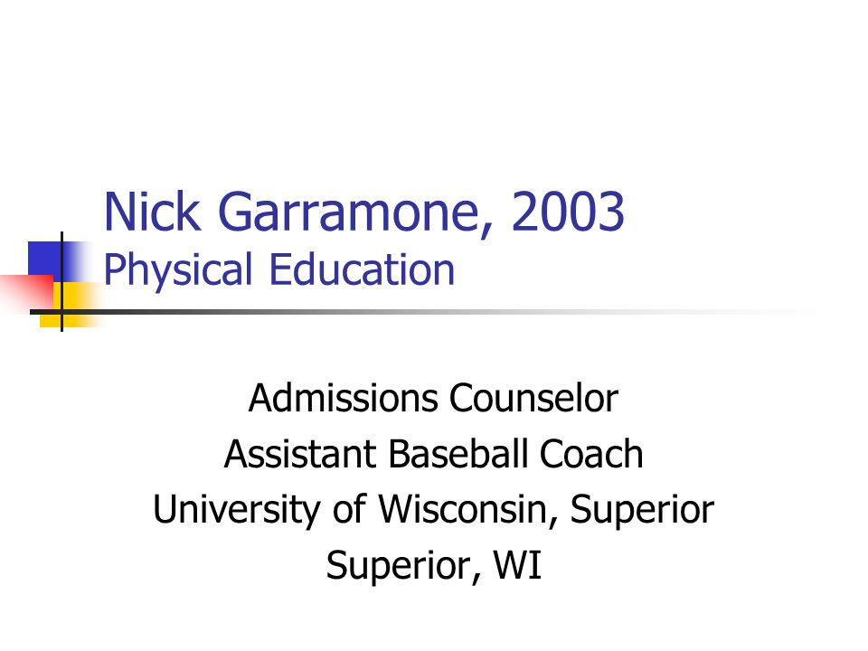 Nick Garramone, 2003 Physical Education Admissions Counselor Assistant Baseball Coach University of Wisconsin, Superior Superior, WI