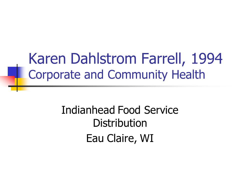 Karen Dahlstrom Farrell, 1994 Corporate and Community Health Indianhead Food Service Distribution Eau Claire, WI