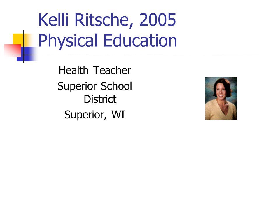 Kelli Ritsche, 2005 Physical Education Health Teacher Superior School District Superior, WI