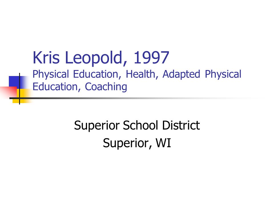 Kris Leopold, 1997 Physical Education, Health, Adapted Physical Education, Coaching Superior School District Superior, WI
