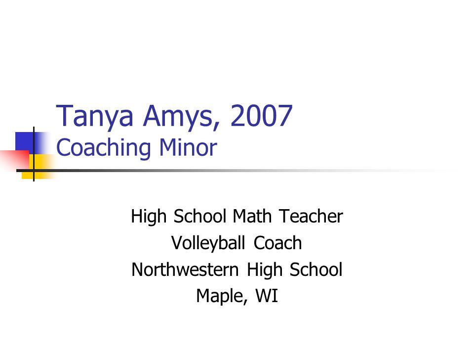 Tanya Amys, 2007 Coaching Minor High School Math Teacher Volleyball Coach Northwestern High School Maple, WI