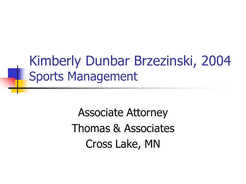 Kimberly Dunbar Brzezinski, 2004 Sports Management Associate Attorney Thomas & Associates Cross Lake, MN