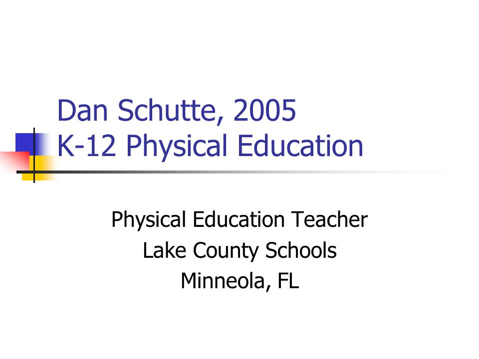 Dan Schutte, 2005 K-12 Physical Education Physical Education Teacher Lake County Schools Minneola, FL