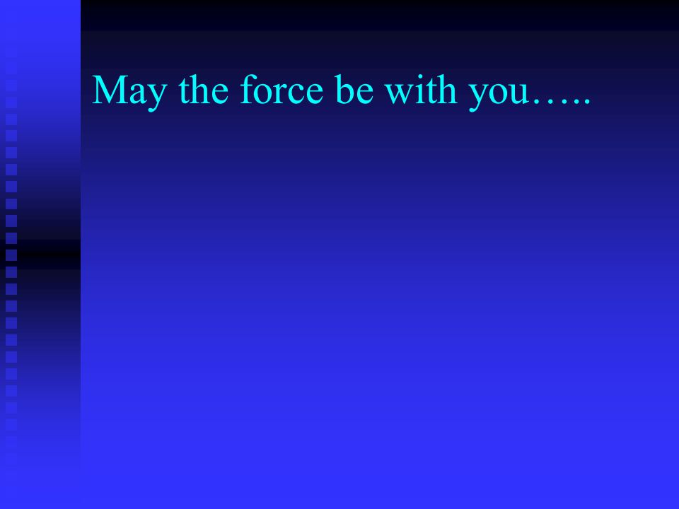 May the force be with you…..