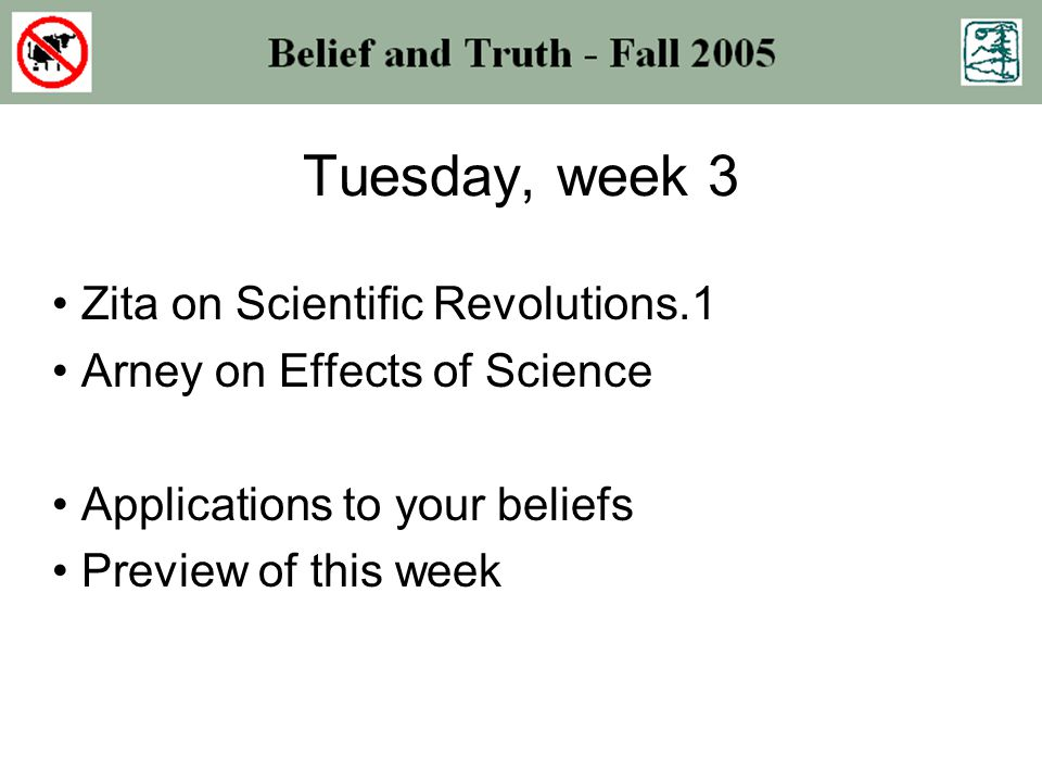 Tuesday, week 3 Zita on Scientific Revolutions.1 Arney on Effects of Science Applications to your beliefs Preview of this week