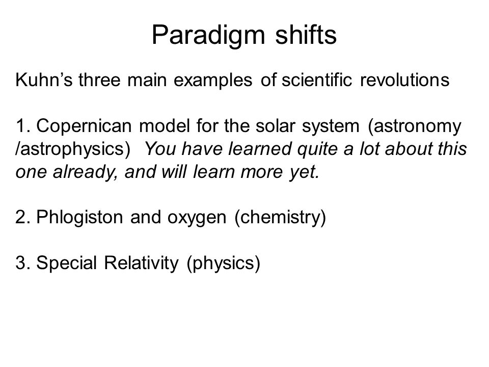 Copernican Revolution Predecesor Paradigm: Anomalies with old paradigm: Crisis and proliferation of models: New technology: New facts discovered or theories invented: Resolution of crisis: new paradigm Does it matter which model is true.