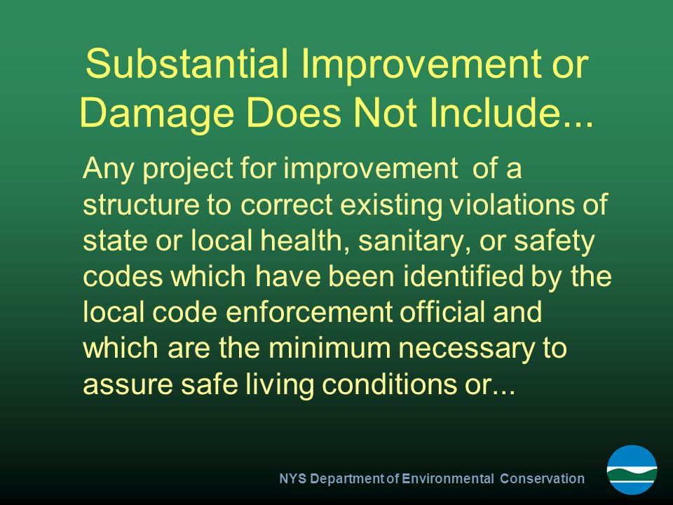 NYS Department of Environmental Conservation Substantial Improvement or Damage Does Not Include...