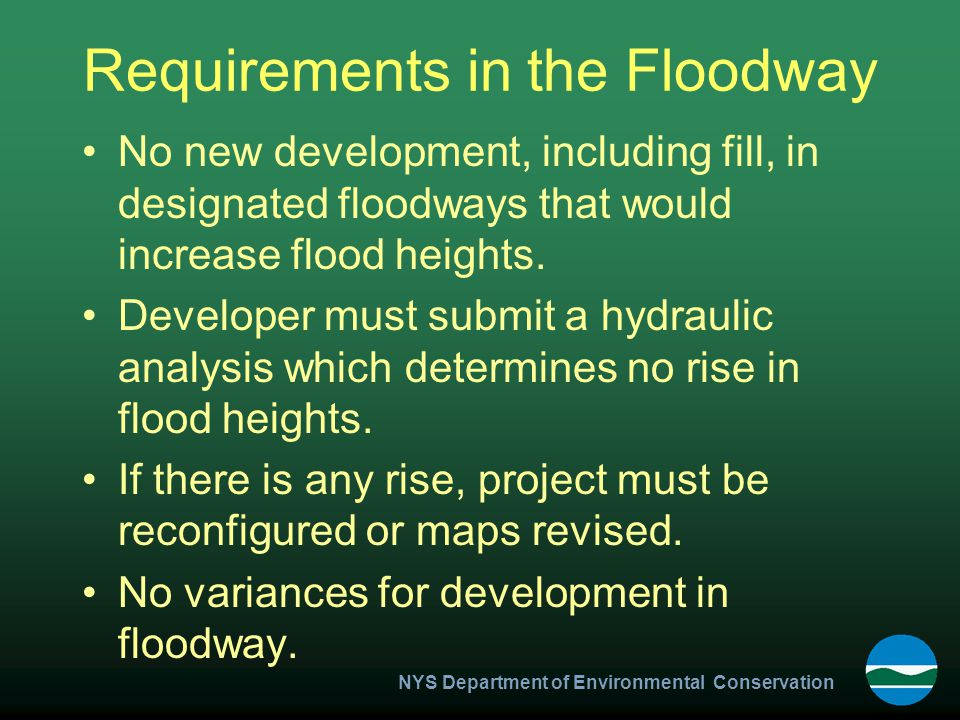 Requirements in the Floodway No new development, including fill, in designated floodways that would increase flood heights.