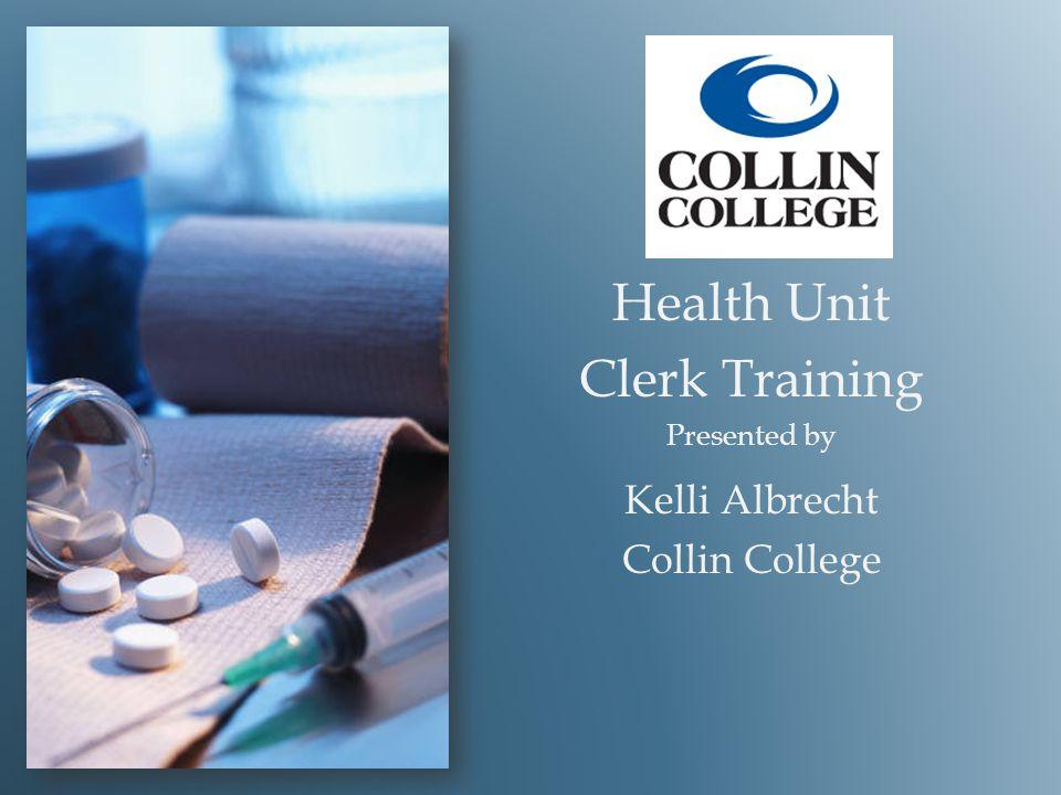 Health Unit Clerk Training Presented by Kelli Albrecht Collin College