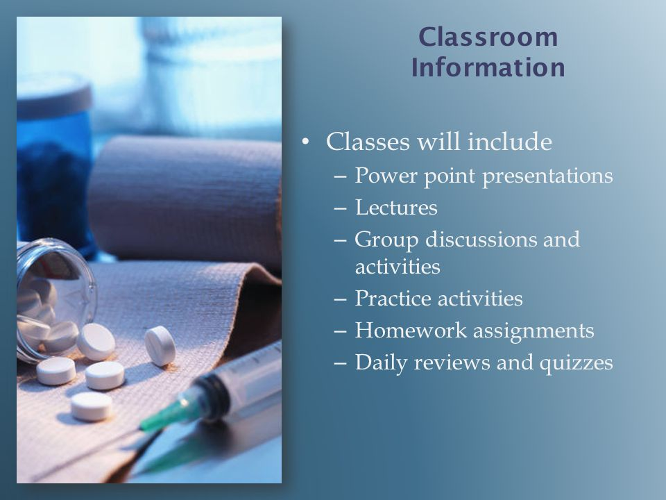 Classes will include – – Power point presentations – – Lectures – – Group discussions and activities – – Practice activities – – Homework assignments – – Daily reviews and quizzes Classroom Information