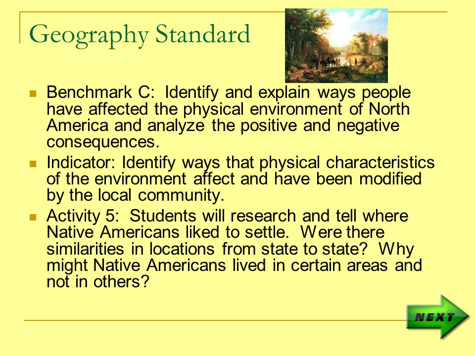 Geography Standard Benchmark C: Identify and explain ways people have affected the physical environment of North America and analyze the positive and negative consequences.