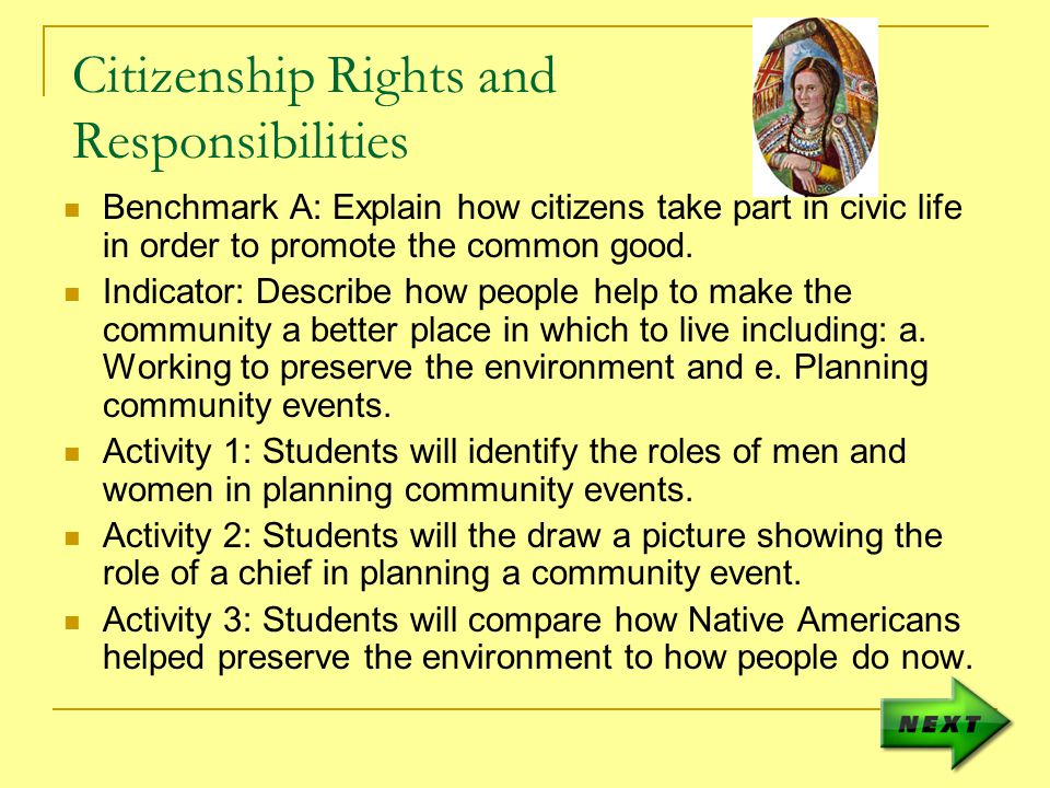Citizenship Rights and Responsibilities Benchmark A: Explain how citizens take part in civic life in order to promote the common good.