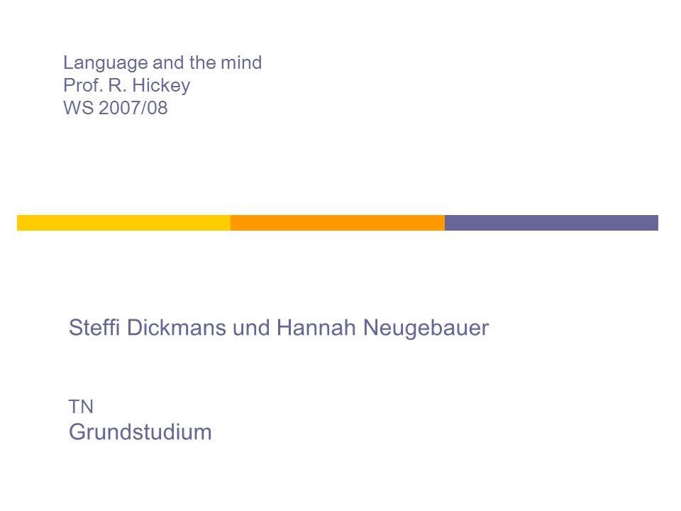 Language and the mind Prof. R. Hickey WS 2007/08 Steffi Dickmans und Hannah Neugebauer TN Grundstudium