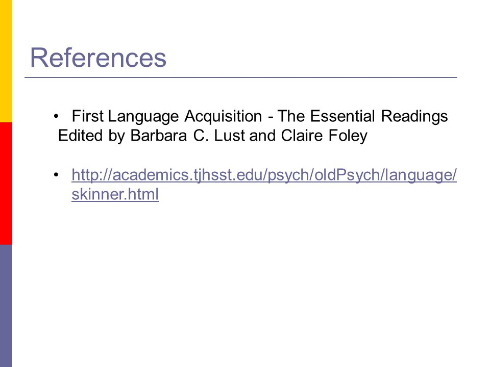 References First Language Acquisition - The Essential Readings Edited by Barbara C. Lust and Claire Foley http://academics.tjhsst.edu/psych/oldPsych/l