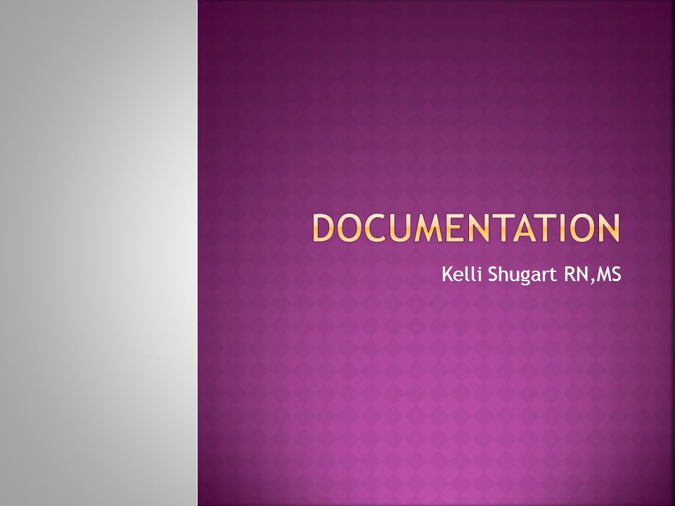  Documentation- written or typed, legal record of all pertinent interactions with the patient  Contains data used to:  Facilitate patient care  Serve as financial and legal record  Help in clinical research  Support decision analysis