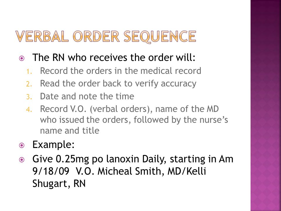  The RN who receives the order will: 1. Record the orders in the medical record 2.