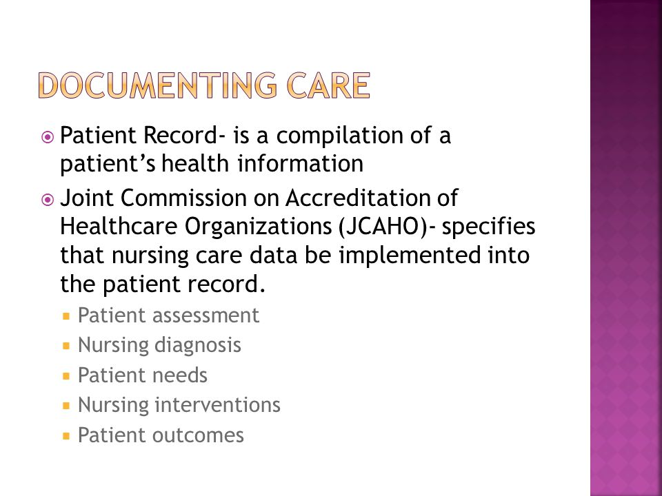  Patient Record- is a compilation of a patient's health information  Joint Commission on Accreditation of Healthcare Organizations (JCAHO)- specifies that nursing care data be implemented into the patient record.