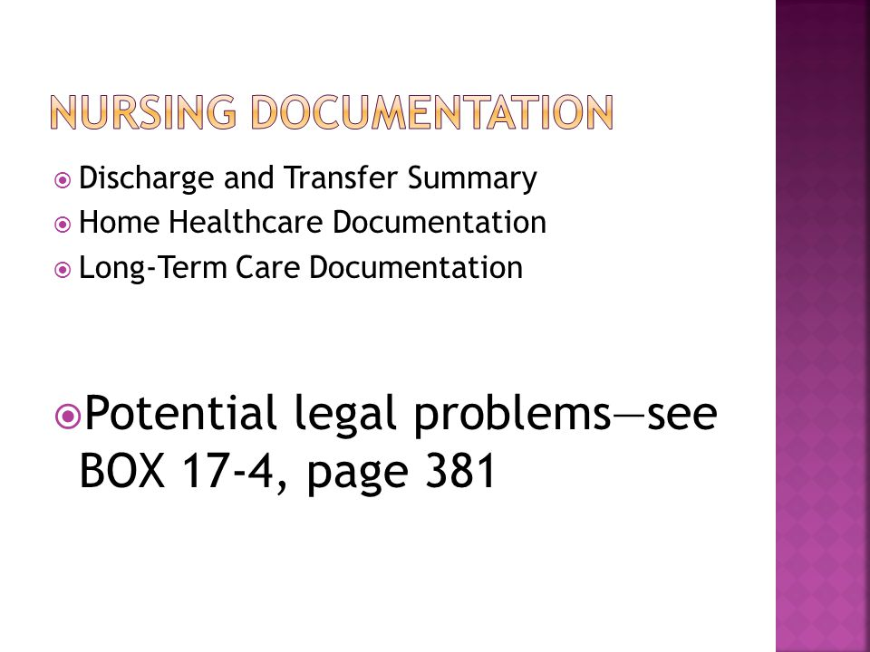  Discharge and Transfer Summary  Home Healthcare Documentation  Long-Term Care Documentation  Potential legal problems—see BOX 17-4, page 381