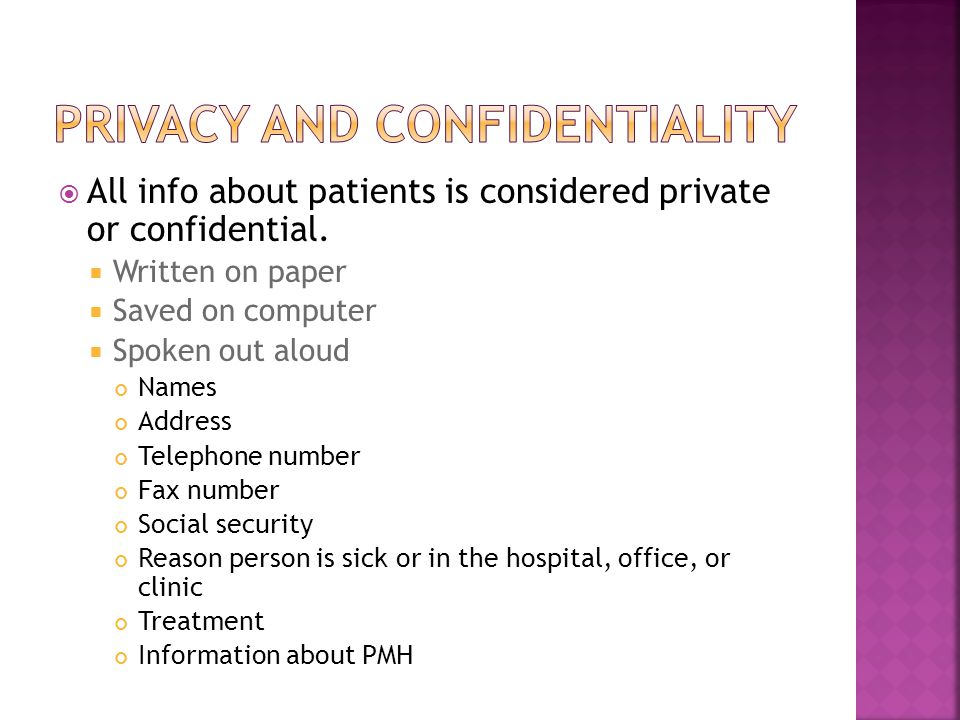  All info about patients is considered private or confidential.