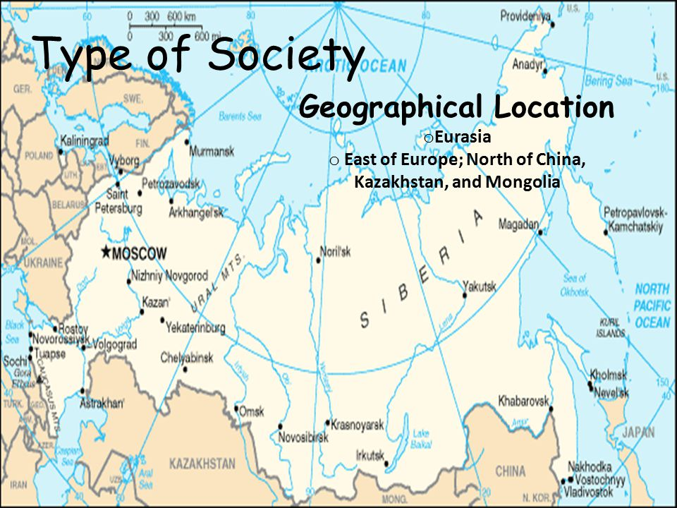 Type of Society Geographical Location o Eurasia o East of Europe; North of China, Kazakhstan, and Mongolia