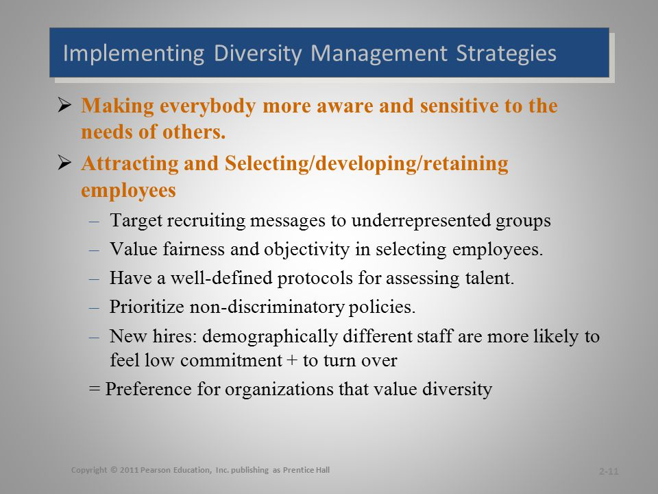 Implementing Diversity Management Strategies  Making everybody more aware and sensitive to the needs of others.  Attracting and Selecting/developing