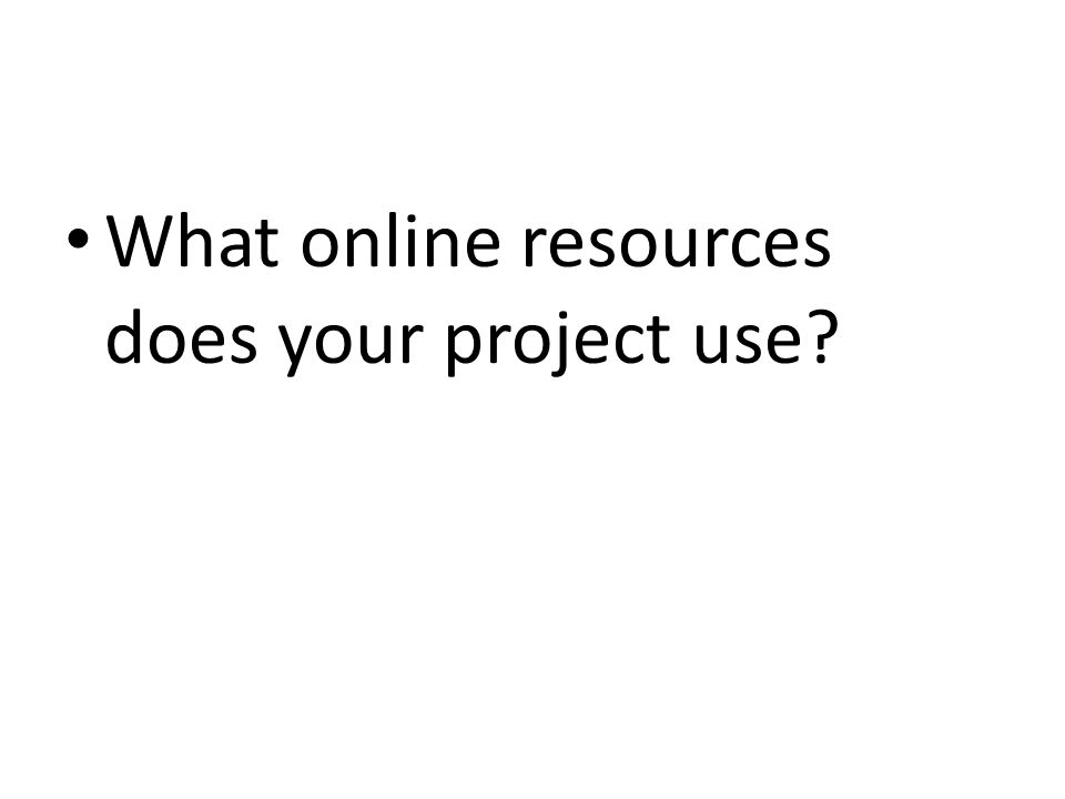 What online resources does your project use