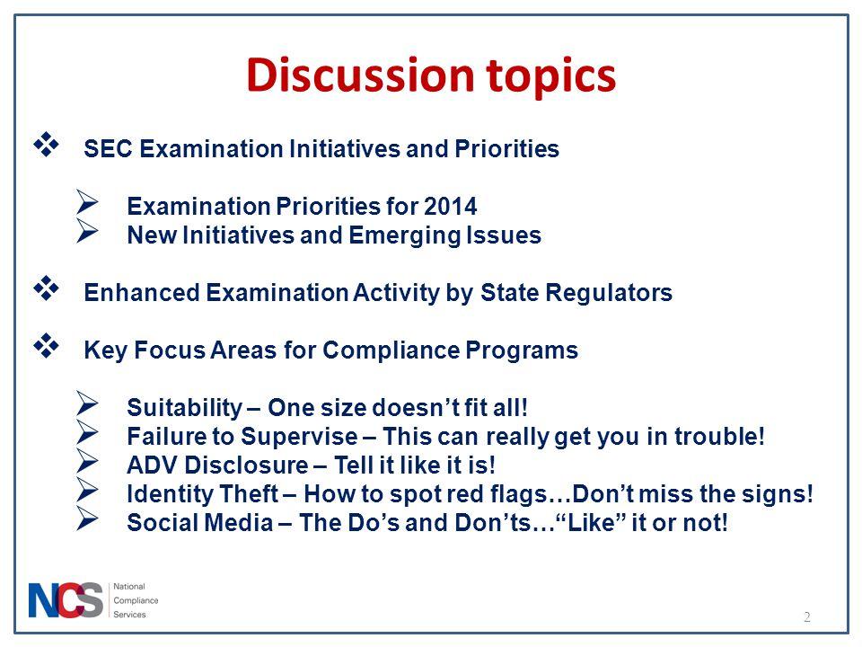 Discussion topics 2  SEC Examination Initiatives and Priorities  Examination Priorities for 2014  New Initiatives and Emerging Issues  Enhanced Ex