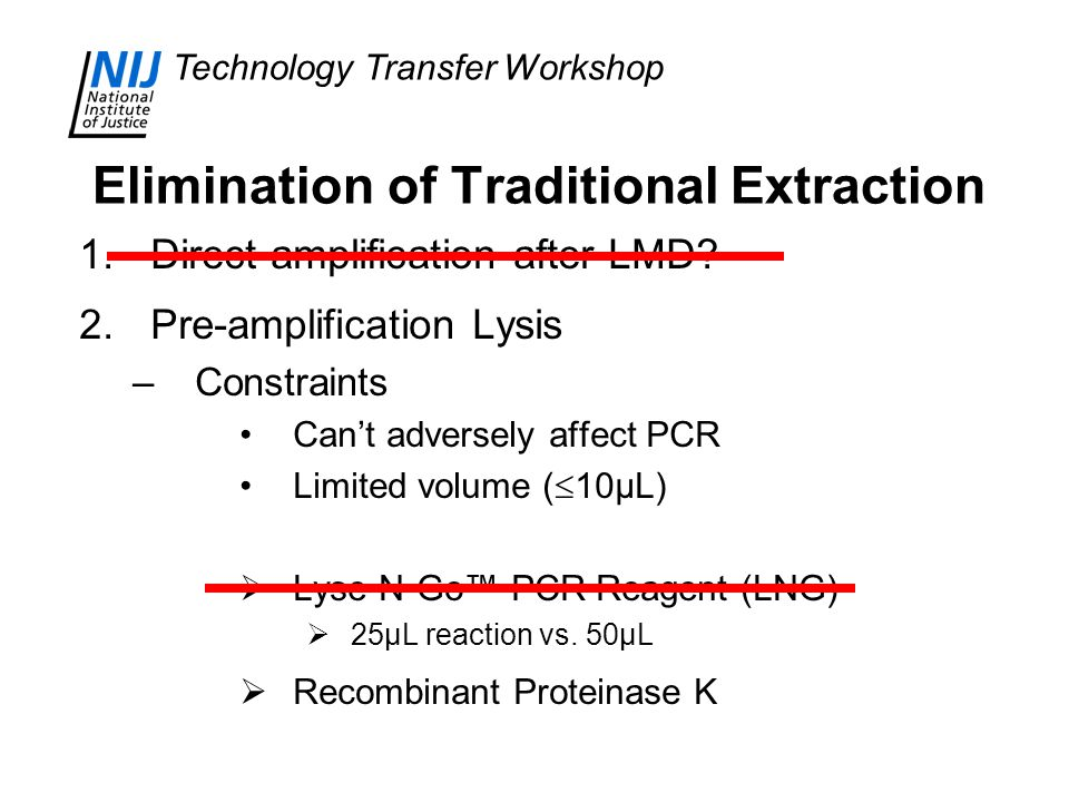 Technology Transfer Workshop Elimination of Traditional Extraction 1.Direct amplification after LMD.