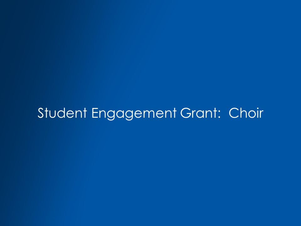 Student Engagement Grant: Choir