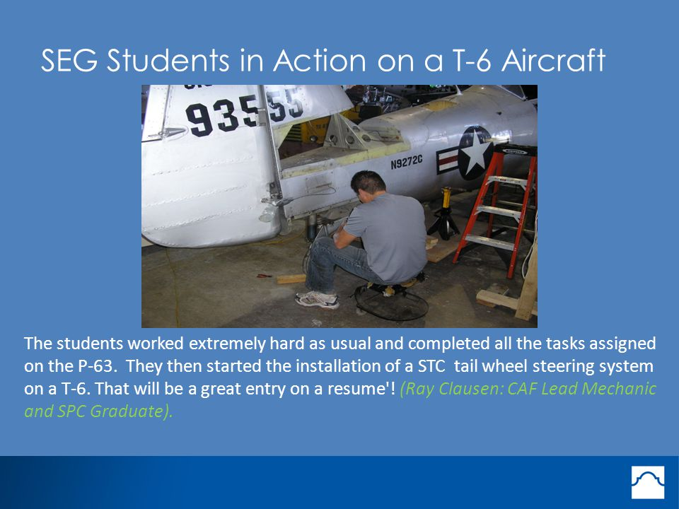 SEG Students in Action on a T-6 Aircraft The students worked extremely hard as usual and completed all the tasks assigned on the P-63.