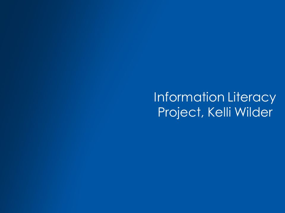 Information Literacy Project, Kelli Wilder