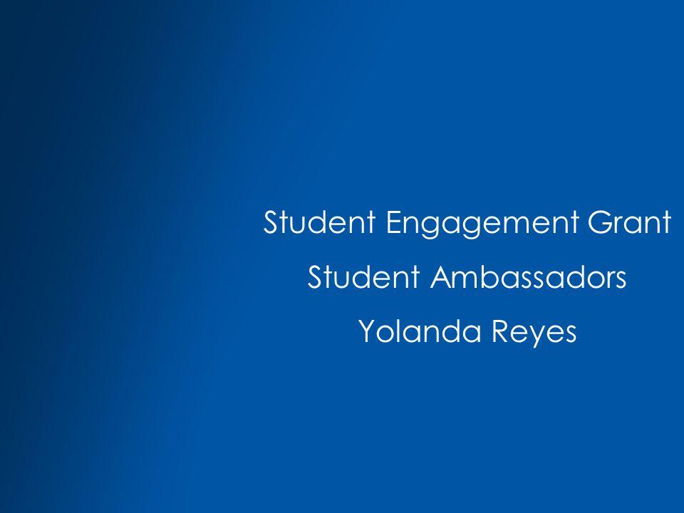 Student Engagement Grant Student Ambassadors Yolanda Reyes