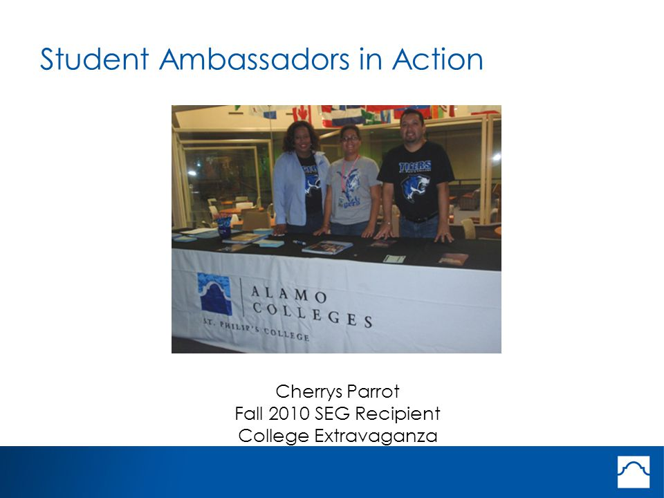 Student Ambassadors in Action Cherrys Parrot Fall 2010 SEG Recipient College Extravaganza