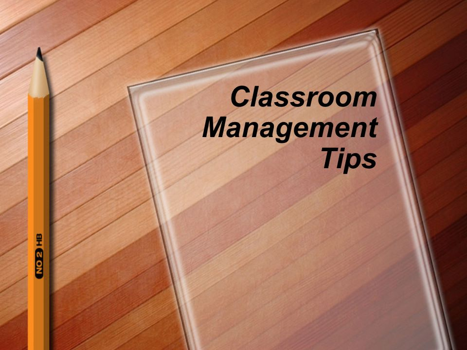 Tip #1 Begin at the very start of each class period and work until the bell rings.