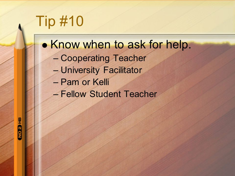 Tip #10 Know when to ask for help.