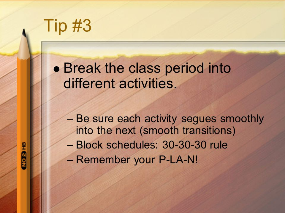 Tip #3 Break the class period into different activities.
