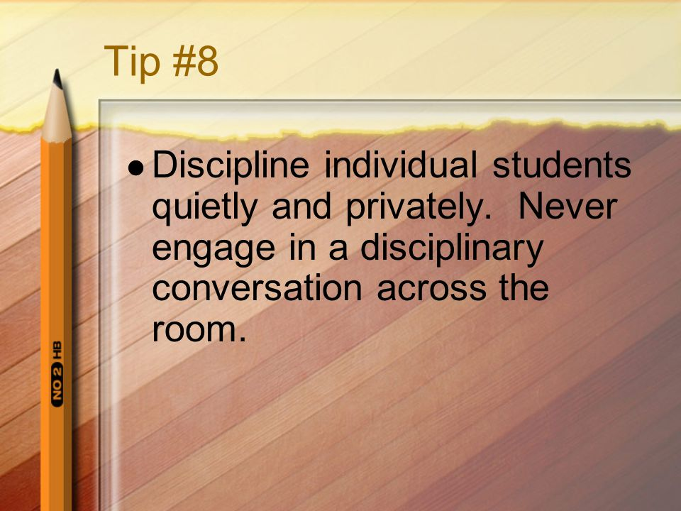Tip #8 Discipline individual students quietly and privately.