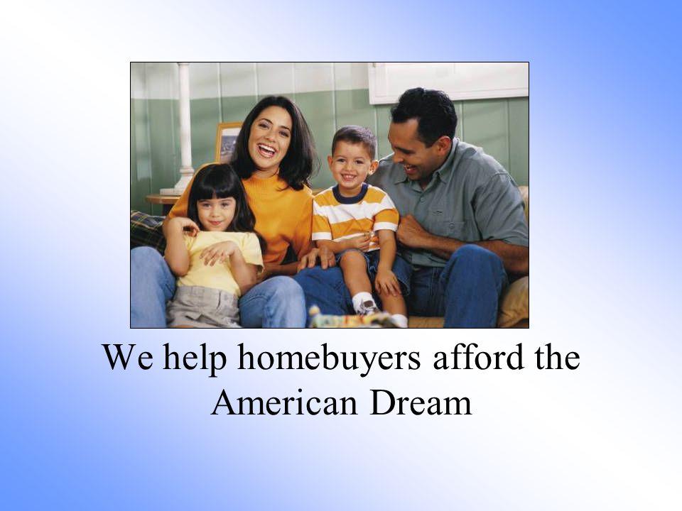 We help homebuyers afford the American Dream