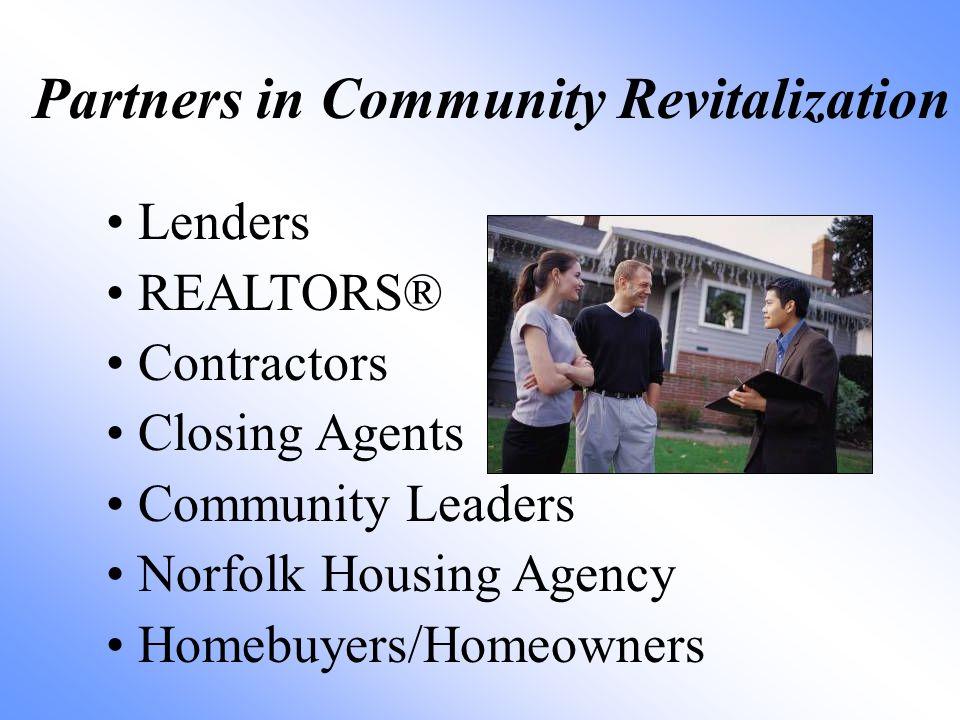 Lenders REALTORS® Contractors Closing Agents Community Leaders Norfolk Housing Agency Homebuyers/Homeowners Partners in Community Revitalization