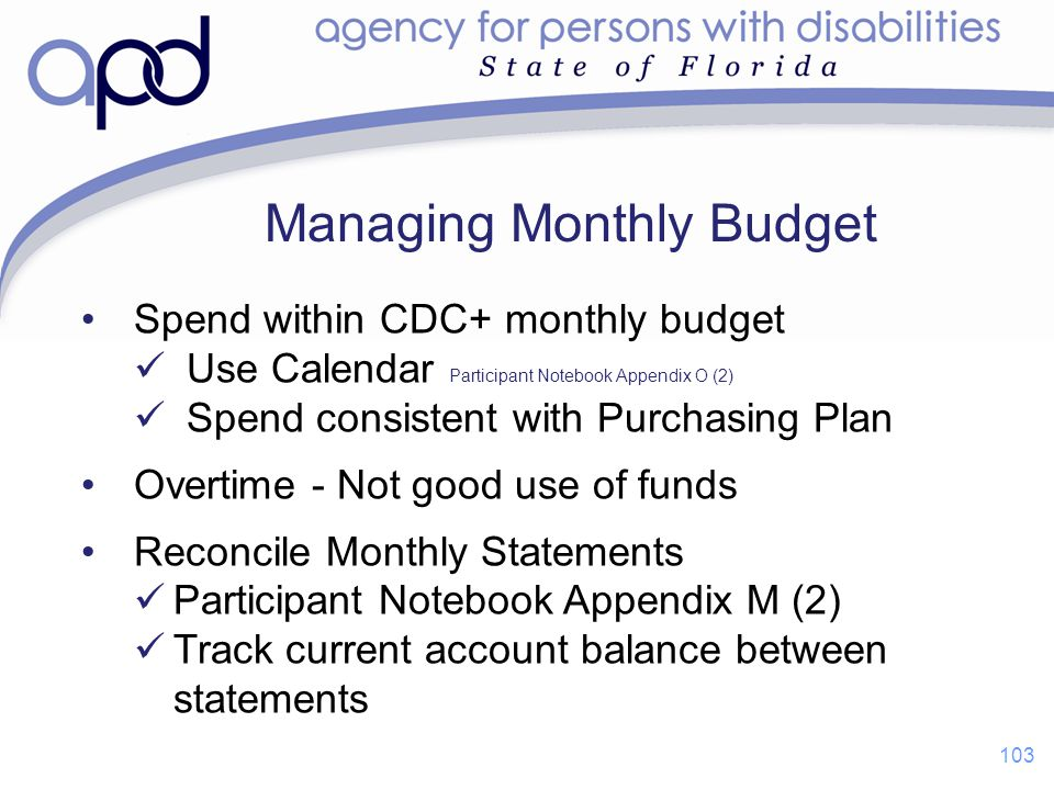 Managing Monthly Budget Spend within CDC+ monthly budget Use Calendar Participant Notebook Appendix O (2) Spend consistent with Purchasing Plan Overti