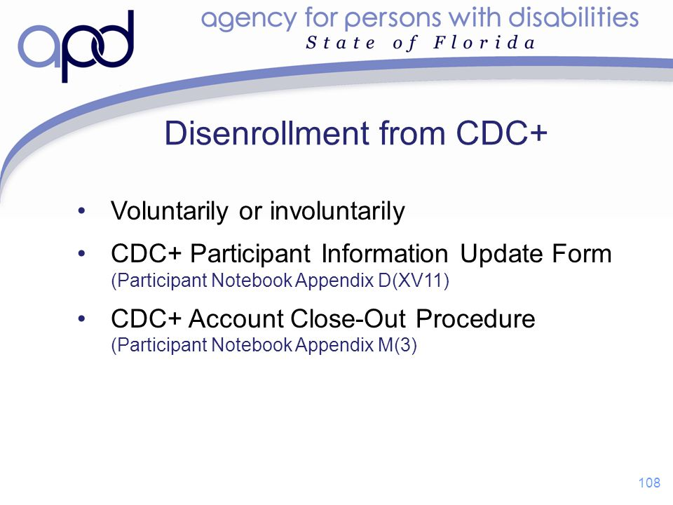 Voluntarily or involuntarily CDC+ Participant Information Update Form (Participant Notebook Appendix D(XV11) CDC+ Account Close-Out Procedure (Partici