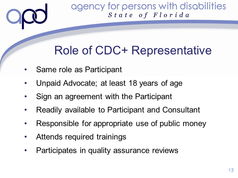 Same role as Participant Unpaid Advocate; at least 18 years of age Sign an agreement with the Participant Readily available to Participant and Consult