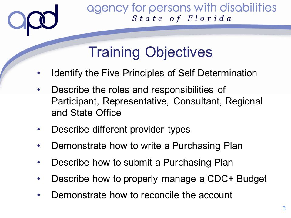 Training Objectives Identify the Five Principles of Self Determination Describe the roles and responsibilities of Participant, Representative, Consult